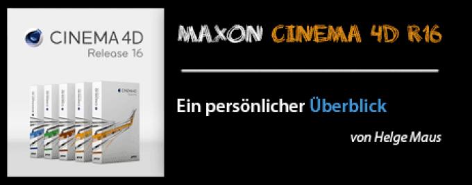 MAXON CINEMA 4D R16 – Ein persönlicher Überblick